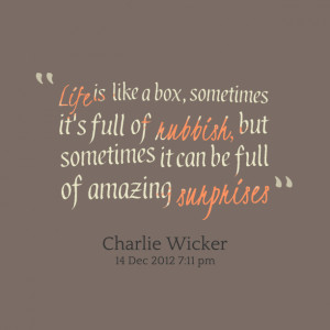 Quotes Picture: life is like a box, sometimes it's full of rubbish ...