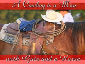 Cowboy Is A Man With Guts And A Horse - Cowboy Quote