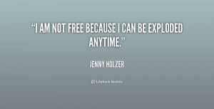 quote-Jenny-Holzer-i-am-not-free-because-i-can-242191.png