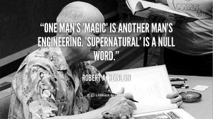 quote-Robert-A.-Heinlein-one-mans-magic-is-another-mans-engineering ...