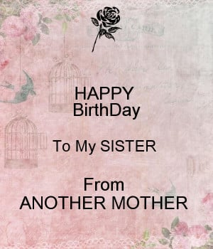 Happy Birthday Sister From Another Mother