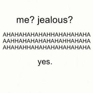 Me? Jealous? hahahahahahaha Yes , funny quotes