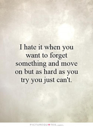 ... to forget something and move on but as hard as you try you just can't