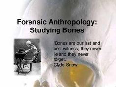 Forensic Anthropology (this quote makes me excited) More