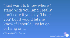 say I hate you but it would let me know if I should just let go or