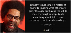 Cornel West quote: Empathy is not simply a matter of trying to imagine ...