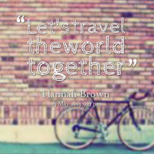 Quotes Picture: let's travel the world together