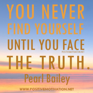... the truth quotes – You never find yourself until you face the truth