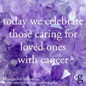 Today we are celebrating cancer caregivers