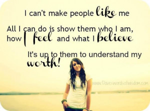 can t make people like me all i can do is show them who i am how i ...