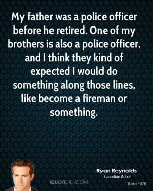officer before he retired. One of my brothers is also a police officer ...
