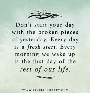 don t start your day with the broken pieces