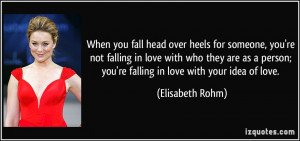 When you fall head over heels for someone, you're not falling in love ...