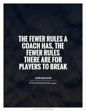 The fewer rules a coach has, the fewer rules there are for players to ...