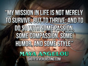 ... passion, some compassion, some humor, and some style. _ Maya Angelou
