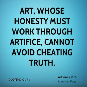 Art, whose honesty must work through artifice, cannot avoid cheating ...