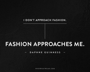 ... fashion approaches me daphne guinness # quotes # wwwquotestoliveby