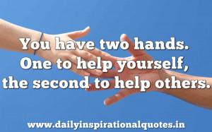 You Have two Hands,One to Help Yourself ,the Second to help others ...