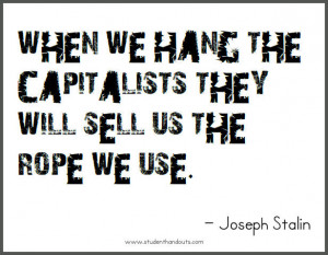 Joseph STALIN: When we hang the capitalists they will sell us the rope ...