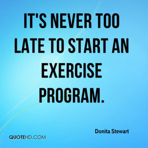 It's never too late to start an exercise program.