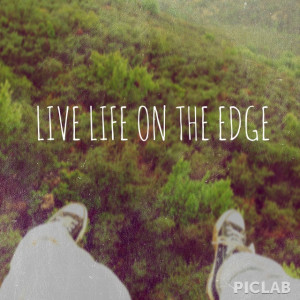Live Life On The Edge Quotes Live life on the edge