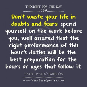 Don't Waste Your Life In Doubts And Fears - Advice Quote
