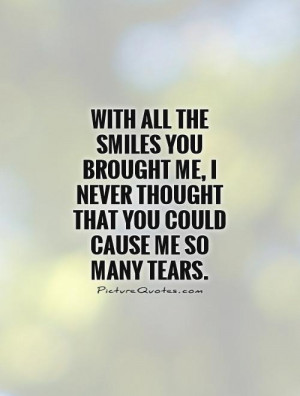 ... never thought that you could cause me so many tears Picture Quote #1