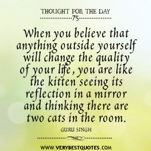 that anything outside yourself will change the quality of your life ...