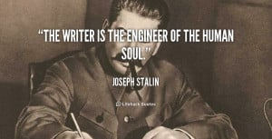 The writer is the engineer of the human soul.