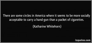 ... to carry a hand-gun than a packet of cigarettes. - Katharine Whitehorn