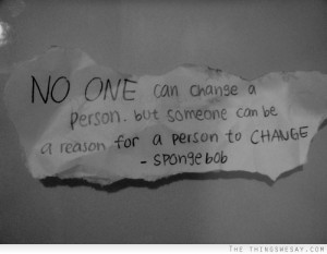 Change A Person, But Someone Can Be A Reason For A Reason To Change ...