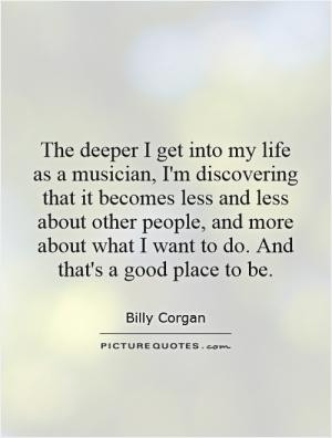 The deeper I get into my life as a musician I 39 m discovering that it