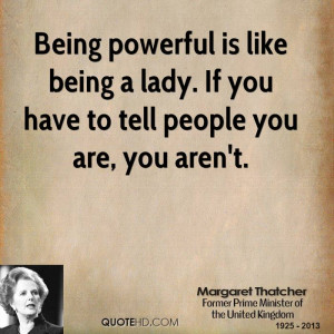 Being powerful is like being a lady. If you have to tell people you ...