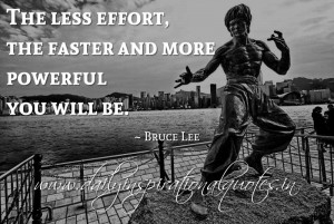 effort, the faster and more powerful you will be. ~ Bruce Lee ( Sports ...