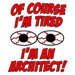 of_course_im_tired_im_an_architect_yard_sign.jpg?height=250&width=250 ...