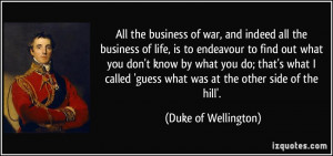 ... 'guess what was at the other side of the hill'. - Duke of Wellington