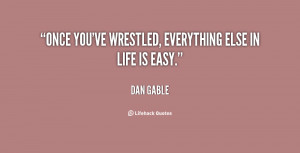 Go Back > Gallery For > Inspirational Wrestling Quotes Dan Gable