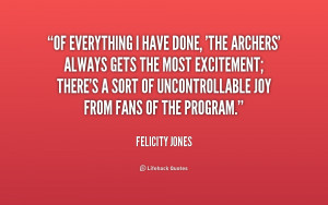 quote-Felicity-Jones-of-everything-i-have-done-the-archers-187210_1 ...