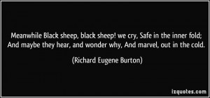 Meanwhile Black sheep, black sheep! we cry, Safe in the inner fold ...