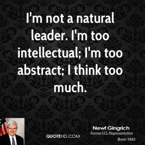 not a natural leader. I'm too intellectual; I'm too abstract; I ...