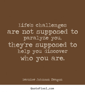 Quote about life - Life's challenges are not supposed to paralyze you ...