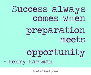 Success quotes - Success always comes when preparation meets ...