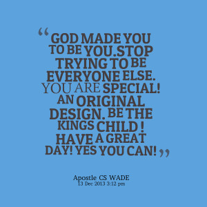 23260-god-made-you-to-be-youstop-trying-to-be-everyone-else-you.png