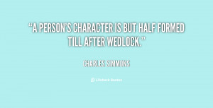 """person's character is but half formed till after wedlock."""""""