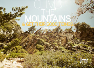 ... & get their good tidings. John Muir Quote with image from the JMT