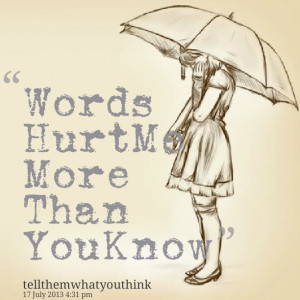 Quotes Picture: words hurt me more than you know
