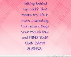 ... . Keep Your Mouth Shut And Mind Your Own Damn Business! ~ Love Quote