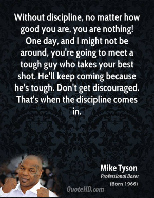 Without discipline, no matter how good you are, you are nothing! One ...