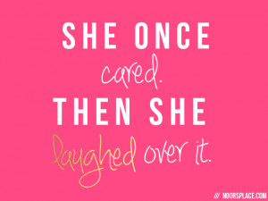She Once Cared , Then She Laughed Over It