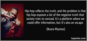 is that hip-hop exposes a lot of the negative truth that society ...